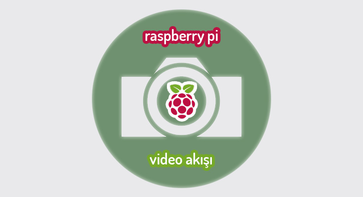 RASPBERRY Pİ İLE VİDEO AKIŞI