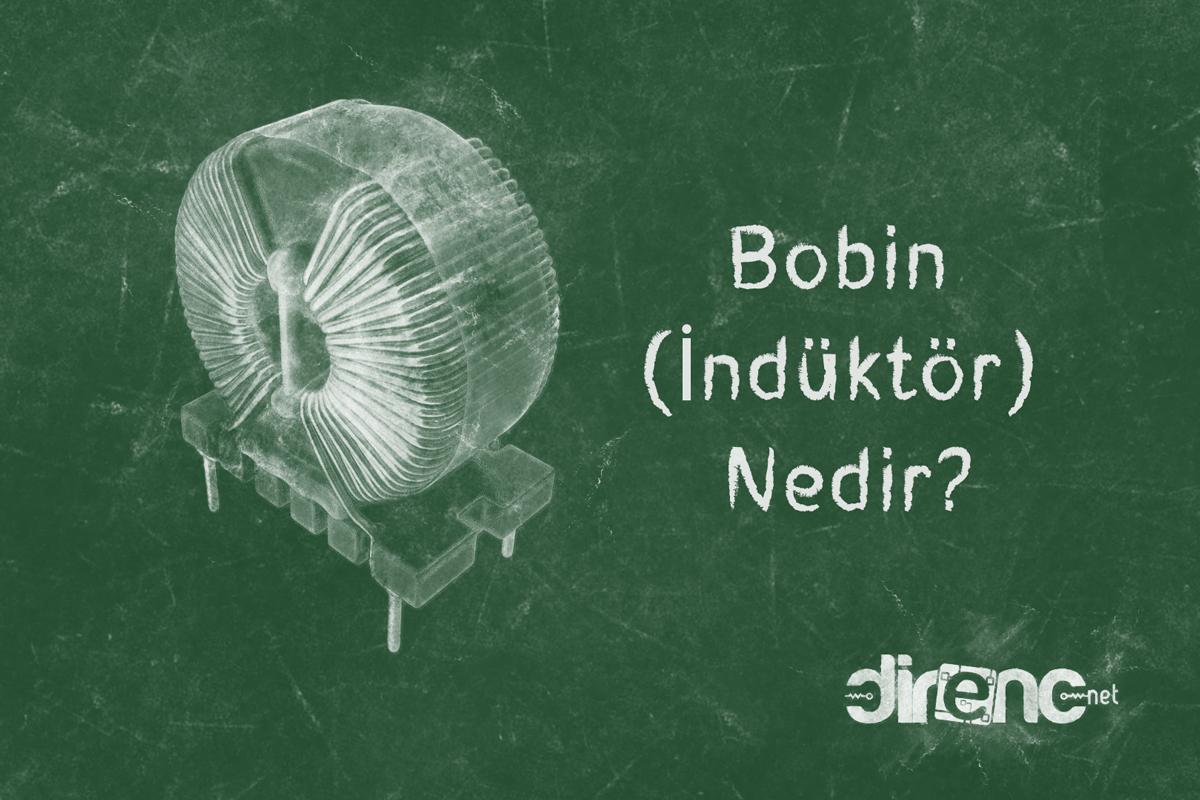 Bobin (İndüktör) Nedir? Nerelerde Kullanılır? Çeşitleri ve Sembolleri