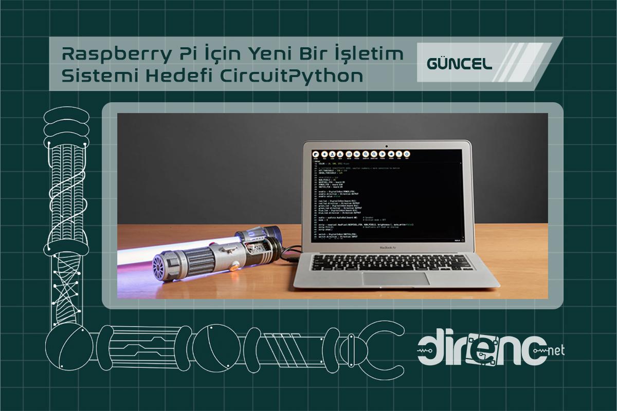 Raspberry Pi İçin Yeni Bir İşletim Sistemi Hedefi CircuitPython