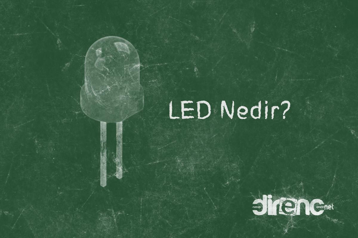 LED Nedir? Nerelerde Kullanılır? Çeşitleri ve Sembolleri