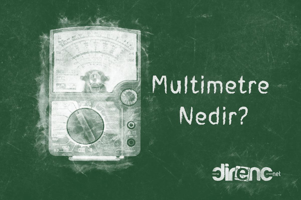 Multimetre Nedir? Çeşitleri ve Kullanımı