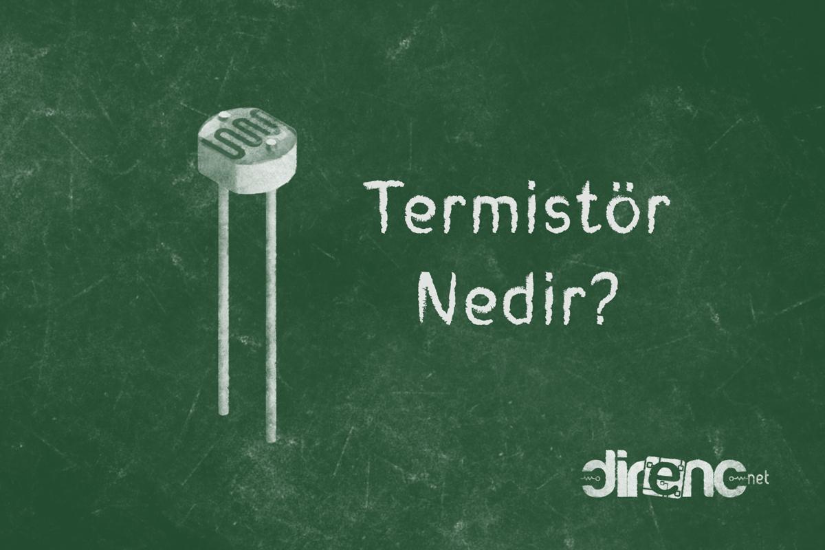 Termistör, NTC, PTC, LDR ve VDR Nedir? Nerelerde Kullanılır?
