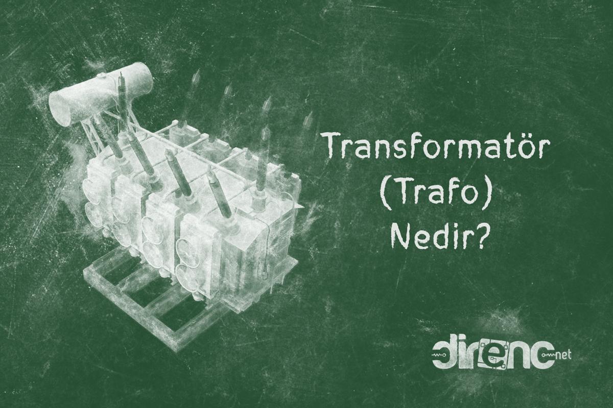 Transformatör (Trafo) Nedir? Nerelerde Kullanılır? Çeşitleri ve Sembolleri